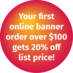 Your first online banner order over $100 gets 20% off list price!